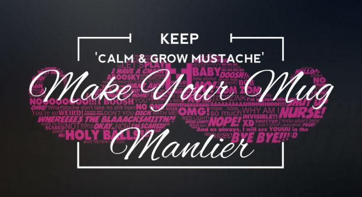 Make Your Mug Manlier